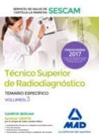 TECNICO SUPERIOR DE RADIODIAGNOSTICO DEL SERVICIO DE SALUD DE CASTILLA-LA MANCHA (SESCAM). TEMARIO ESPECIFICO (VOL. 3)