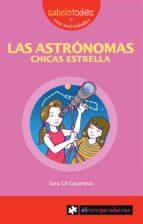 las astrónomas, chicas estrella-sara gil casanova-9788415016380