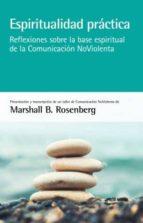 espiritualidad practica: reflexiones sobre la base espiritual de la comunidad noviolencia marshall b. rosenberg 9788415053880