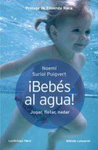 ¡bebes al agua!-noemi suriol puigvert-9788415864080