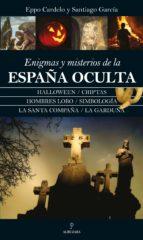 enigmas y misterios de la españa oculta-eppo cardelo-santiago garcia-9788416392780