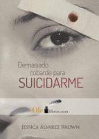 demasiado cobarde para suicidarme (ebook)-jessica álvarez brown-9788416646180