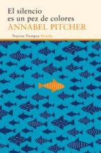 el silencio es un pez de colores-annabel pitcher-9788416854080