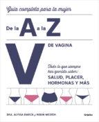 v de vagina: guia completa para la mujer de la a a la z: todo lo que siempre has querido saber: salud, placer, hormonas y mas-alyssa dweck-robin westen-9788416895380