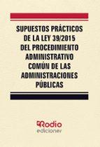 supuestos prácticos de la ley 39/2015 del procedimiento administr ativo común de las administraciones públicas-9788416963980