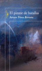 el pintor de batallas-arturo perez-reverte-9788420469980