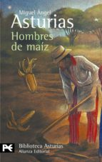 hombres de maiz-miguel angel asturias-9788420658780