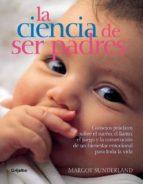la ciencia de ser padres: consejos practicos sobre el sueño, el l lanot, el juego y la consecucion de un bienestar emocional para toda la vida-margot sunderland-9788425340680