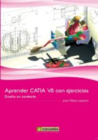 aprender catia v5 con ejercicios. diseño en contexto-juan ribas lagares-9788426717580