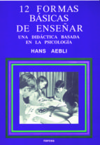 doce formas basicas de enseñar: una didactica basada en la psicol ogia hans aebli 9788427711280