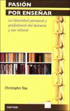 pasion por enseñar: la identidad personal y profesional del docen te y sus valores-christopher day-9788427715080