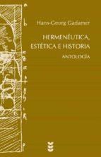 hermeneutica, estetica e historia-hans-georg gadamer-9788430118380