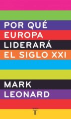 ¿por que europa liderara el siglo xxi? mark leonard 9788430605880