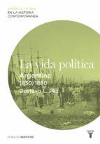 la vida política. argentina (1830-1880) (ebook)-gustavo l. paz-9788430609680