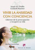 vivir la ansiedad con conciencia: liberese de la preocupacion y r ecupere su vida susan m. orsillo lizabeth roemer 9788433026880