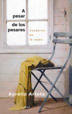 a pesar de los pesares: cuaderno de la vejez-aurelio arteta-9788434422780