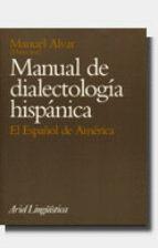 manual de dialectologia hispanica: el español de america manuel alvar lopez 9788434482180