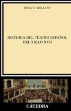 historia del teatro español del siglo xvii ignacio arellano 9788437613680