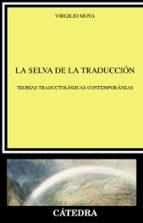 la selva de la traduccion: teorias traductologicas contemporaneas-virgilio moya-9788437621180