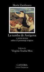 la tumba de antigona y otros textos sobre el personaje tragico maria zambrano 9788437630380