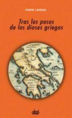 tras los pasos de los dioses griegos-pierre leveque-9788446022480