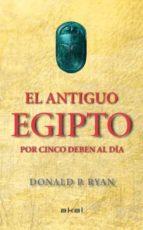 el antiguo egipto por cinco deben al día donald p. ryan 9788446037880