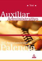 auxiliar administrativo del ayuntamiento de palencia: test 9788466531580