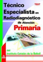 TECNICO ESPECIALISTA EN RADIODIAGNOSTICO DE ATENCION PRIMARIA DEL INSTITUTO CATALAN DE LA SALUD: TEST