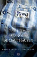 los últimos españoles de mauthausen-carlos hernandez de miguel-9788466655880