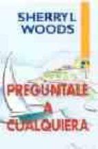 preguntale a cualquiera sherryl woods 9788467108880