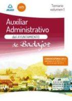 AUXILIARES ADMINISTRATIVOS DEL AYUNTAMIENTO DE BADAJOZ: TEMARIO V OLUMEN 1
