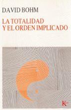 la totalidad y el orden implicado  (3ª ed.) david bohm 9788472451780