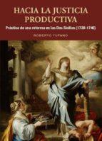 hacia la justicia productiva: practia de una reforma en las dos sicilias (1738 1746) roberto tufano 9788472743380
