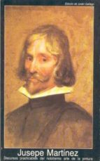 discursos practicables del nobilisimo arte de la pintura-jusepe martinez-9788476002780