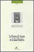 la corona de aragon en la edad moderna gregorio colas latorre 9788476353080