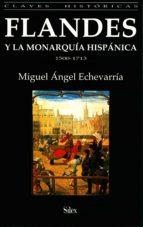 flandes y la monarquia hispanica, 1500-1713-miguel angel echevarria-9788477370680