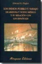 los indios pueblo y navajo de arizona y nuevo mexico y su relacio n con los españoles edward k. flagler 9788478133680