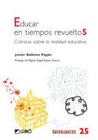 El libro de Educar en tiempos revueltos: cronicas sobre la realidad educativa autor JAVIER BALLESTA PAGAN EPUB!