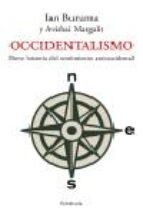 occidentalismo: breve historia del sentimiento antioccidental-ian buruma-avishai margalit-9788483076880