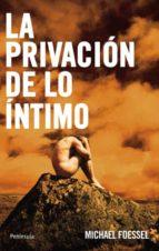 la privacion de lo intimo, las representaciones politicas de los sentimientos-michael foessel-9788483079980