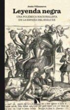 leyenda negra: una polemica nacionalista en la españa del siglo x x-jesus villanueva-9788483196380