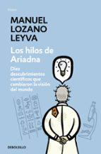 los hilos de ariadna: diez descubrimientos cientificos que cambia ron la vision del mundo-manuel lozano leyva-9788483467480