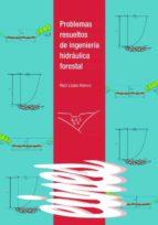 problemas resueltos de ingeniería hidráulica forestal. (ebook)-raul lopez alonso-9788484094180