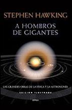 a hombros de gigantes: las grandes obras de la fisica y la astron omia (ed. ilustrada)-stephen hawking-stephen hawking-9788484325680
