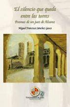 El libro de El silencio que queda entre las torres autor MIGUEL FRANCISCO SANCHEZ GASCA PDF!