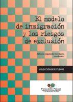 el modelo de inmigracion y los riesgos de exclusion-antonio izquierdo escribano-9788484404880
