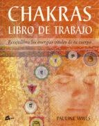 chakras. libro de trabajo: reequilibra las energias vitales de tu cuerpo pauline wills 9788484450580