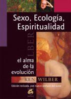 sexo, ecologia, espiritualidad: el alma de la evolucion-ken wilber-9788484451280