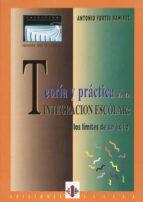 teoria y practica de la integracion escolar: los limites de un ex ito-antonio fortes ramirez-9788487767180