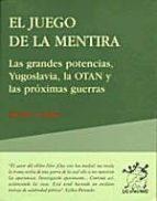 el juego de la mentira: las grandes potencias, yugoslavia, la ota n y las proximas guerras-michel collon-9788489753280